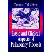 Basic and Clinical Aspects of Pulmonary Fibrosis by Tamotsu Takishima