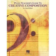 Piano Teacher's Guide to Creative Composition by Carol Klose