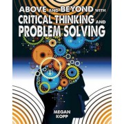 Above and Beyond with Critical Thinking and Problem Solving by Megan Kopp