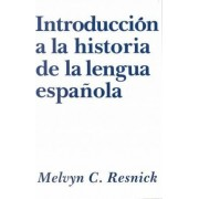Introduccion a la Historia de la Lengua Espanola by Melvyn C. Resnick