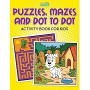 Puzzles, Mazes and Dot to Dot Activity Book for Kids by Bobo's Children Activity Books
