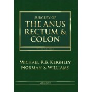 Surgery of the Anus, Rectum and Colon by Michael R.B. Keighley
