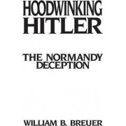 Hoodwinking Hitler by William B. Breuer
