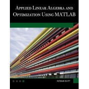 Applied Linear Algebra and Optimization Using MATLAB by Rizwan Butt