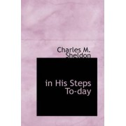 In His Steps To-Day by Charles M Sheldon