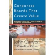 Corporate Boards That Create Value by John Carver