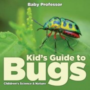 Kid's Guide to Bugs - Children's Science & Nature by Baby Professor
