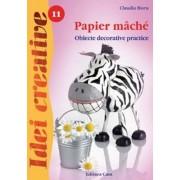 Papier mache. Obiecte decorative practice Editia a II-a - Idei creative 11