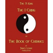 The I-Ching or the Book of Changes by James Legge
