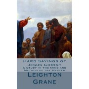 Hard Sayings of Jesus Christ by Leighton Grane