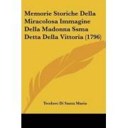 Memorie Storiche Della Miracolosa Immagine Della Madonna Ssma Detta Della Vittoria (1796) by Teodoro Di Santa Maria