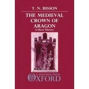 The Medieval Crown of Aragon by Thomas N. Bisson