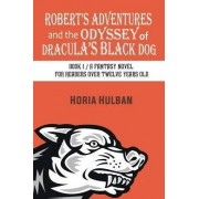 Robert's Adventures and the Odyssey of Dracula's Black Dog by Horia Hulban