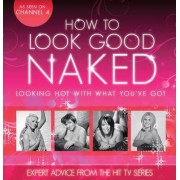 How to Look Good Naked...Can Change Your Life by Charmaine Yabsley