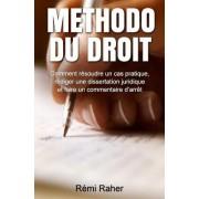 Methodo Du Droit: Comment Resoudre Un Cas Pratique, Rediger Une Dissertation Juridique Et Faire Un Commentaire D'Arret