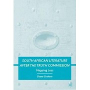 South African Literature After the Truth Commission by Shane Graham