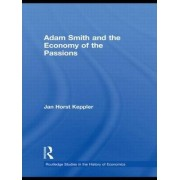 Adam Smith and the Economy of the Passions by Jan Horst Keppler