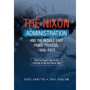 The Nixon Administration and the Middle East Peace Process, 1969-1973 by Boaz Vanetik