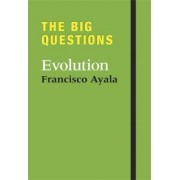 The Big Questions: Evolution by Francisco Jose Ayala