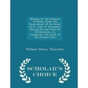 Memoir on the Finances of Malta, Under the Government of the Order of St. John of Jerusalem, During the Last Years of Its Dominion, as Compared with Those of the Present Time - Scholar's Choice Edition by William Henry Thornton