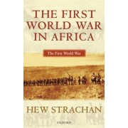 The First World War in Africa by Sir Hew Strachan