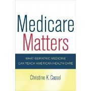 Medicare Matters by Christine K. Cassel