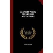 Vagrant Viking My Life and Adventures by Peter Freuchen