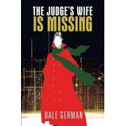 The Judge's Wife Is Missing by Dale German