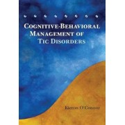 Cognitive Behavioural Treatment of TIC Disorders by Kieron O Connor