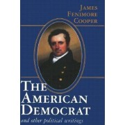 The American Democrat and Other Political Writings by James Fenimore Cooper