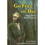 Go Free or Die by Jeri Ferris