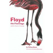 Floyd The Flamingo And His Flock Of Friends by Tiffany Stone