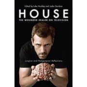 House: The Wounded Healer on Television by Luke J. Hockley