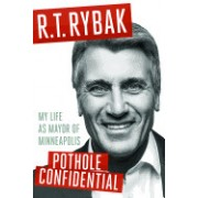 Pothole Confidential: My Life as Mayor of Minneapolis