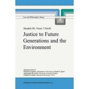 Justice to Future Generations and the Environment by Hendrik Philip Visser 'T Hooft