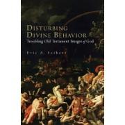 Disturbing Divine Behaviour by Eric A. Seibert