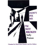 Don't Fix Me; I'm Not Broken by Sally Patton
