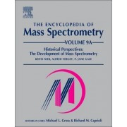The Encyclopedia of Mass Spectrometry: Historical Perspectives Volume 9 by Keith A. Nier