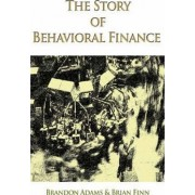 The Story of Behavioral Finance by Brandon Adams