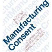 Manufacturing Consent by Michael Burawoy