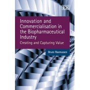 Innovation and Commercialisation in the Biopharmaceutical Industry by Bruce Rasmussen