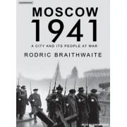 Moscow 1941 by Sir Rodric Braithwaite