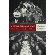 Czechs, Germans, Jews? by Katerina Capkova