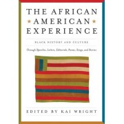 The African-American Experience: Black History and Culture Through Speeches, Letters, Editorials, Poems, Songs, and Stories