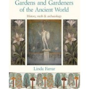 Gardens and Gardeners of the Ancient World by Linda Farrar