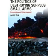 The Politics of Destroying Surplus Small Arms by Aaron Karp