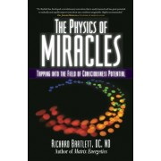 The Physics of Miracles: Tapping in to the Field of Consciousness Potential
