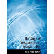The Dirge of Westminster, or Founder's Day by Mary Anna Hartley