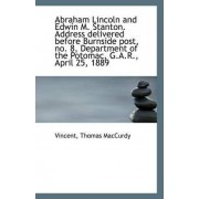 Abraham Lincoln and Edwin M. Stanton. Address Delivered Before Burnside Post, No. 8, Department of T by Vincent Thomas MacCurdy