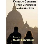 Catholic Converts from Down Under ... and All Over by Wanda Skowronska